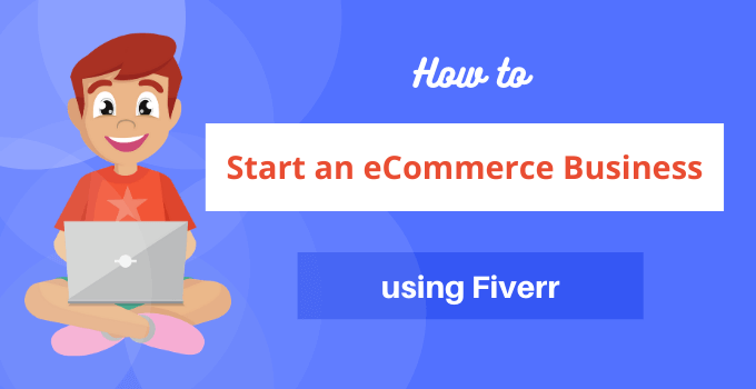how to start an ecommerce business using fiverr from scratch