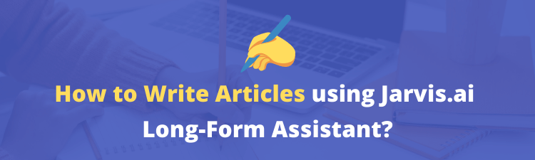 how to write articles using jarvis ai long form assistant